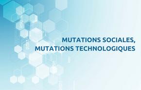Mutations sociales, mutations technologiques